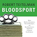 Bloodsport: When Ruthless Dealmakers, Shrewd Ideologues, and Brawling Lawyers Toppled the Corporate Establishment | Robert Teitelman