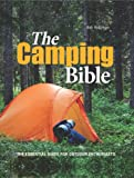The Camping Bible: From Tents to Troubleshooting: Everything You Need for Life in the Great Outdoors