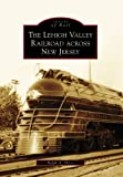 The Lehigh Valley Railroad across New Jersey (Images of Rail)