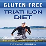 Gluten-Free Triathlon Diet: Make Each Meal an Opportunity to Nourish Your Body | Mariana Correa