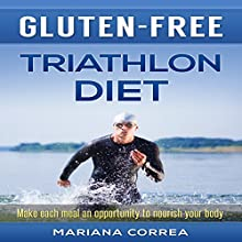 Gluten-Free Triathlon Diet: Make Each Meal an Opportunity to Nourish Your Body (       UNABRIDGED) by Mariana Correa Narrated by Kyle Pruzina