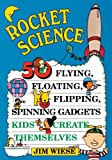 img - for Rocket Science: 50 Flying, Floating, Flipping, Spinning Gadgets Kids Create Themselves book / textbook / text book