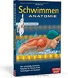 Schwimmen Anatomie: Der vollständig illustrierte Ratgeber fur Technik, Kraft, Schnelligkeit und Ausdauer