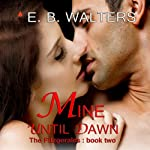 Mine Until Dawn: The Fitzgerald Family, Book 2 (       UNABRIDGED) by E. B. Walters Narrated by Valerie Gilbert