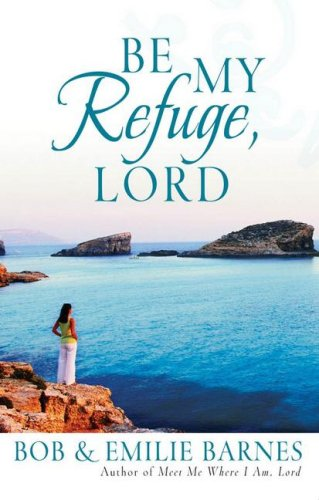 Be My Refuge, Lord, Bob Barnes, Emilie Barnes