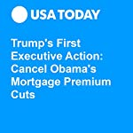 Trump's First Executive Action: Cancel Obama's Mortgage Premium Cuts | Gregory Korte