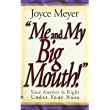 Me and My Big Mouth!: Your Answer is Right Under Your Nose ~ Joyce Meyer