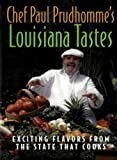 Chef Paul Prudhommes Louisiana Tastes: Exciting Flavors from the State that Cooks