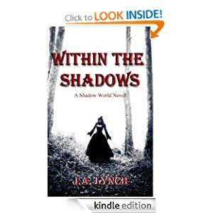 Free Kindle Book: Within the Shadows (Shadow World Novels), by J.A Lynch. Publisher: Vamptasy (July 18, 2012)