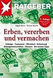 Erben, vererben und vermachen: Erbfolge - Testament - Pflichtteil - Schenkung - Erbengemeinschaften - Steuern - Die besten Tipps