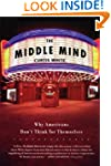 The Middle Mind: Why Americans Don't...