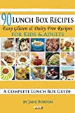 Jane Burton 90 Lunch Box Recipes: Healthy Lunchbox Recipes for Kids. A Common Sense Guide & Gluten Free Paleo Lunch Box Cookbook for School & Work