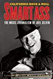 Smartass: The Music Journalism of Joel Selvin: California Rock and Roll (California Rock & Roll)
