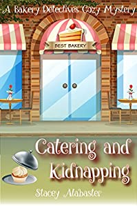 Catering And Kidnapping: A Bakery Detectives Cozy Mystery by Stacey Alabaster ebook deal