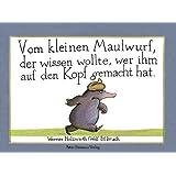 """Vom kleinen Maulwurf, der wissen wollte, wer ihm auf den Kopf gemacht hatvon """"Werner Holzwarth"""""""