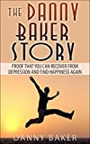 The Danny Baker Story - Proof that you can recover from depression and find happiness again