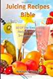 img - for Juicing Recipes Bible: 50 Of The Best Juicing Recipes and Green Smoothie Recipes book / textbook / text book
