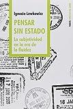 img - for Pensar Sin Estado: La Subjetividad En La Era de La Fluidez (Espacios del Saber) (Spanish Edition) book / textbook / text book
