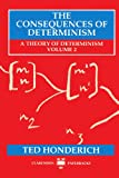 The Consequences of Determinism: A Theory of Determinism, Volume 2 (Theory of Determinism Series) (0198242832) by Honderich, Ted