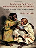 img - for Exhibiting Animals in Nineteenth-Century Britain: Empathy, Education, Entertainment book / textbook / text book