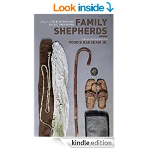 Family Shepherds (By the author of Family Driven Faith): Calling and Equipping Men to Lead Their Homes