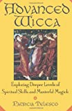 cover of Advanced Wicca: Exploring Deeper Levels of Spiritual Skills and Masterful Magick (Volume 0)