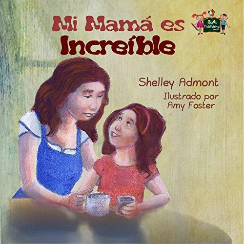 Mi mamá es increíble (libros infantiles en español, spanish childrens books, libros para niños, spanish kids books, children's books in spanish) (Spanish Bedtime Collection)