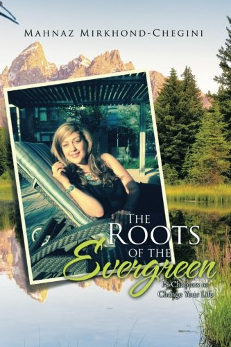 The Roots of the Evergreen: 18 Chapters to Change Your Life