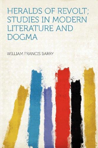 Heralds of Revolt; Studies in Modern Literature and Dogma