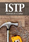 ISTP: Portrait of a Crafter (Portraits of the 16 Personality Types)