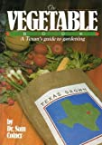 img - for The Vegetable Book: A Texan's Guide to Gardening by Sam Cotner (1986-01-01) book / textbook / text book