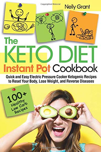 The Keto Diet Instant Pot Cookbook Quick and Easy Electric Pressure Cooker Ketogenic Recipes to Reset Your Body, Lose Weight, and Reverse Diseases (Keto Instant Pot Cookbook) [Grant, Nelly] (Tapa Blanda)