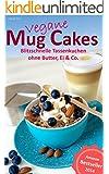 Vegane Mug Cakes: Blitzschnelle Tassenkuchen ohne Butter, Ei & Co.
