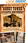 Ghost Towns of the Pacific Northwest:...