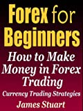 img - for Forex for Beginners: How to Make Money in Forex Trading (Currency Trading Strategies) book / textbook / text book