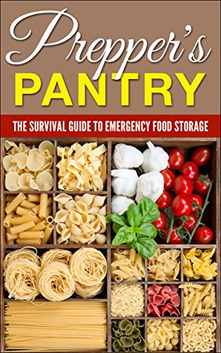 Prepper's Pantry: The Survival Guide to Emergency Food Storage (Urban Survival Pantry, Cooking, Prepper's Pantry, Emergency Food Storage, Canning & Preserving, Survival Guide For Begginers) by Liza Leake