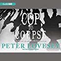 Cop to Corpse: An Inspector Peter Diamond Investigation, Book 12 Audiobook by Peter Lovesey Narrated by Simon Prebble