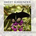 Sweet Surrender: Meditations and Visualizations Audiobook by Brian Luke Seaward Narrated by Brian Luke Seaward