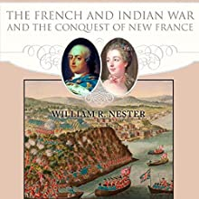 The French and Indian War and the Conquest of New France   Livre audio Auteur(s) : William R. Nester Narrateur(s) : Philip Benoit