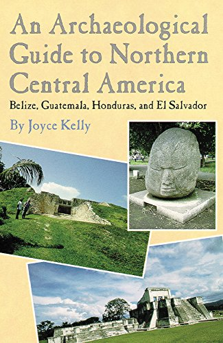 An Archaeological Guide to Northern Central America: Belize, Guatemala, Honduras, and El Salvador