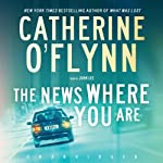 The News Where You Are: A Novel | Catherine O'Flynn