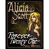 Alicia Scott Is Forever Twenty-One (The Alicia Scott Series (Book One) 1) ~ Macey Watterson
