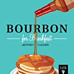 Bourbon for Breakfast: Living Outside the Statist Quo | Jeffrey A. Tucker