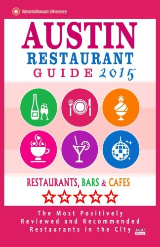 Austin Restaurant Guide 2015: Best Rated Restaurants in Austin, Texas - 500 Restaurants, Bars and Cafés recommended for Visitors, 2015. (Austin Restaurant Guide compare prices)