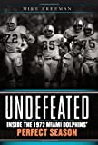 Undefeated: Inside the 1972 Miami Dolphins' Perfect Season (0062009826) by Freeman, Mike