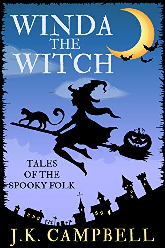 Winda the Witch: Tales of the Spooky Folk by J.K. Campbell