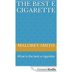 The Best E Cigarette: What is the best e cigarette (English Edition)