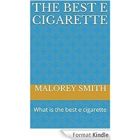 The Best E Cigarette: What is the best e cigarette (English Edition)