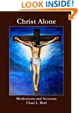 Christ Alone: Meditations and Sermons