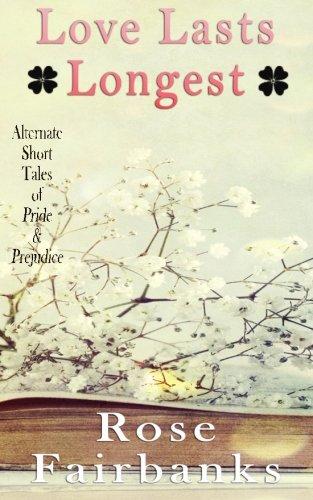 Love Lasts Longest: Alternate Short Tales of Pride and Prejudice PDF
